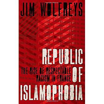 Republiken av islamofobi - löneförhöjningen av respektabla rasism i Frankrike av