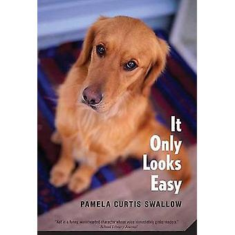 It Only Looks Easy by Pamela Swallow - 9780312561147 Book
