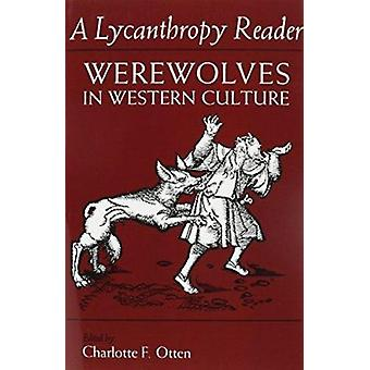A Lycanthropy Reader - Werewolves in Western Culture by Charlotte F. O