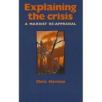 Explaining the Crisis - A Marxist Reappraisal by Chris Harman - 978090