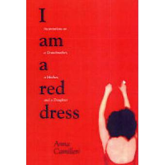 I am a Red Dress - Incantations on a Grandmother - a Mother - and a Da