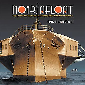 Noir Afloat - Tony Cornero and the Notorious Gambling Ships of Souther