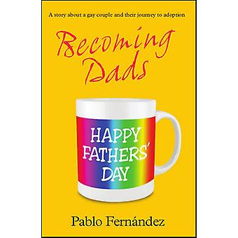 Becoming Dads - A Gay Couple's Journey to Adoption by Pablo Fernandez