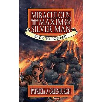 Miraculous Maxim and the Silver Man Back to Pompeii by Greenburgh & Patricia A.