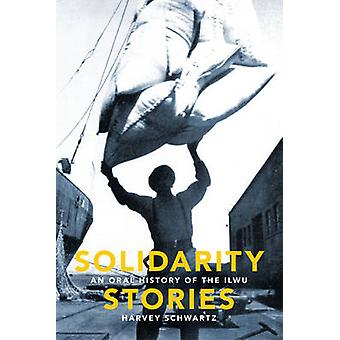 Solidarity Stories - An Oral History of the ILWU by Harvey Schwartz -