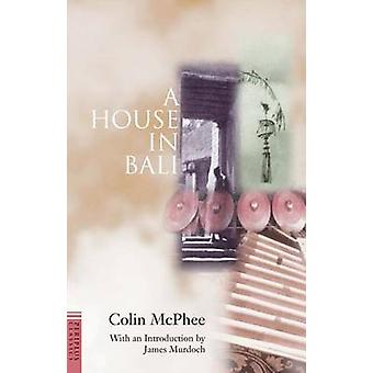 A House in Bali by Colin McPhee & Introduction by James Murdoch