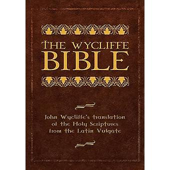 The Wycliffe Bible John Wycliffes Translation of the Holy Scriptures from the Latin Vulgate by Wycliffe & John