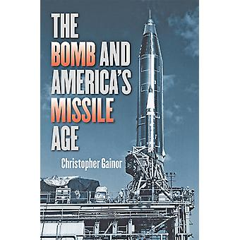 Bomb and Americas Missile Age by Christopher Gainor