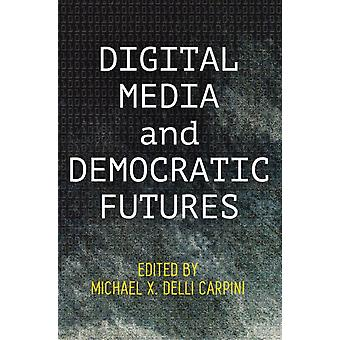 Digitale media en democratische futures door bewerkt door Michael X Delli Carpini