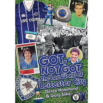 Got - Not Got - Leicester City - The Lost World of Leicester City by De