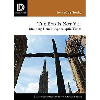 End Is Not Yet Standing Firm in Apocalyptic Times by de Gruchy & John W