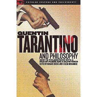 Quentin Tarantino and Philosophy How to Philosophize with a Pair of Pliers and a Blowtorch by Greene & Richard
