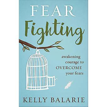 Pelko taistelevat - herääminen rohkeutta voittaa pelkosi on Kelly Bala