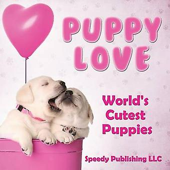 Puppy Love Worlds Cutest Welpen von Publishing LLC & Speedy
