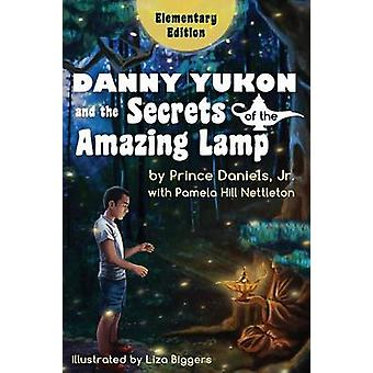 Danny Yukon and the Secrets of the Amazing Lamp  Elementary Edition by Daniels Jr. & Prince