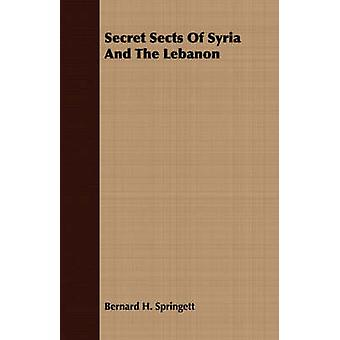 Secret Sects Of Syria And The Lebanon by Springett & Bernard H.