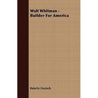 Walt Whitman  Builder for America by Deutsch & Babette