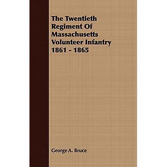 The Twentieth Regiment Of Massachusetts Volunteer Infantry 1861  1865 by Bruce & George A.