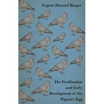 The Fertilization and Early Development of the Pigeons Egg by Harper & Eugene Howard
