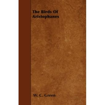 The Birds Of Aristophanes by Green & W. C.