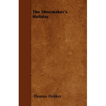 The Shoemakers Holiday by Dekker & Thomas
