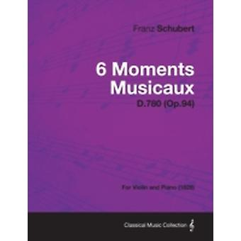 6 Moments Musicaux D.780 Op.94  For Violin and Piano 1828 by Schubert & Franz