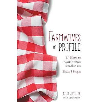 Farmwives in Profile 17 Women 17 candid questions about their lives Photos  Recipes by Miller & Billi J