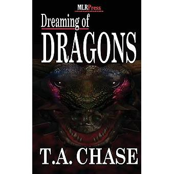 Dreaming of Dragons by Chase & T. a.