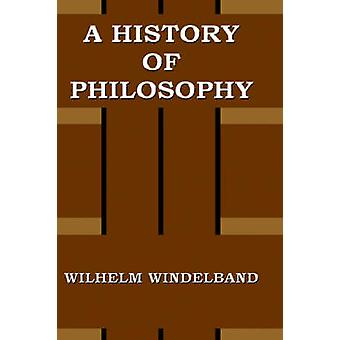 A History of Philosophy by Windelband & Wilhelm