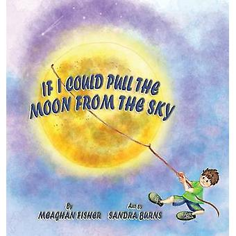 If I Could Pull the Moon from the Sky by Fisher & Meaghan