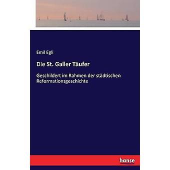 Die St. Galler TuferGeschildert im Rahmen der stdtischen Reformationsgeschichte av Egli & Emil