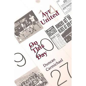 Ayr United On This Day by Carmichael & Duncan