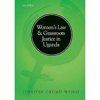 Womens Law and Grassroots Justice in Uganda by Wengi & Jennifer Okumu