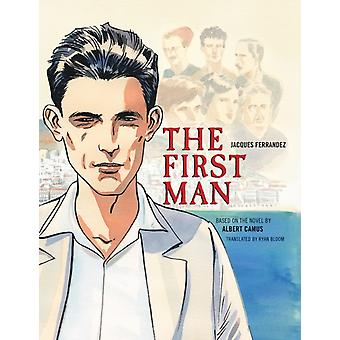 The First Man  The Graphic Novel by Albert Camus & Jacques Ferrandez & Translated by Ryan Bloom