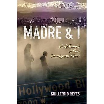 MADRE AND I - A Memoir of Our Immigrant Lives - 9780299236243 Book