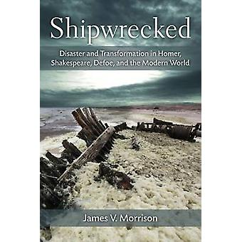 Shipwrecked - Disaster and Transformation in Homer - Shakespeare - Def