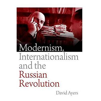 Modernism - Internationalism and the Russian Revolution by David Ayer