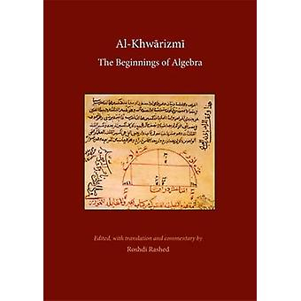 Al Khwarizmi - The Beginnings of Algebra by Roshdi Rashed - 9780863564