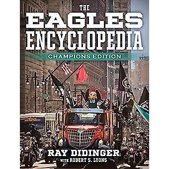 The Eagles Encyclopedia - Champions Edition - Champions Edition by Ray