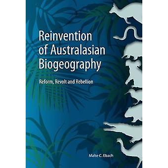 Reinvention of Australasian Biogeography - Reform - Revolt and Rebelli