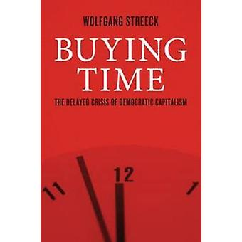 Buying Time - The Delayed Crisis of Democratic Capitalism by Wolfgang