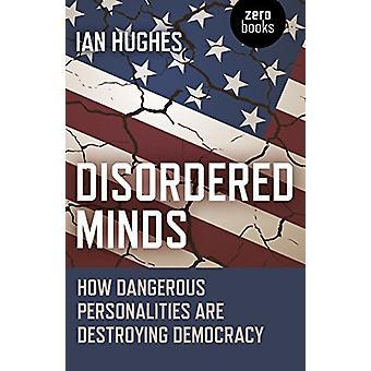 Disordered Minds - Hur farliga personligheter förstör Democrac