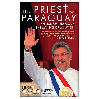 The Priest of Paraguay - Fernando Lugo and the Making of a Nation by H