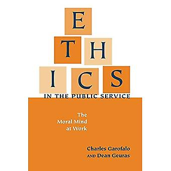 Ethics in the Public Service: The Moral Mind at Work
