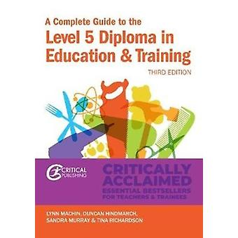 A Complete Guide to the Level 5 Diploma in Education and Training by Machin & LynnHindmarch & DuncanMurray & SandraRichardson & Tina