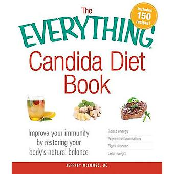 The Everything Candida Diet Book - Improve Your Immunity by Restoring