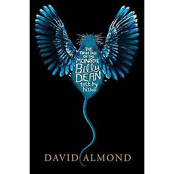 The True Tale of the Monster Billy Dean by David Almond - 97807636630