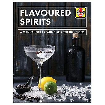 Flavoured Spirits - A Manual for Creating Spirited Infusions by Tim Ha