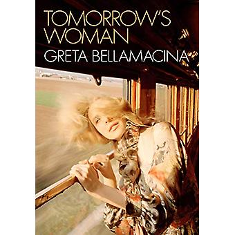 Tomorrow's Woman by Greta Bellamacina - 9781524854096 Book