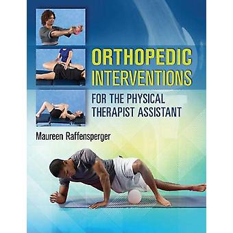Orthopedics Interventions for the Physical Therapist Assistant by Mau